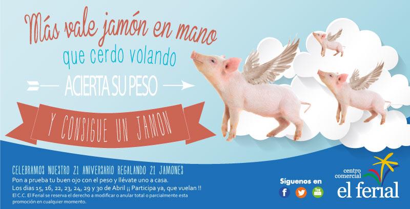 21 Aniversario CC El Ferial: Más vale jamón en mano, que cerdo volando