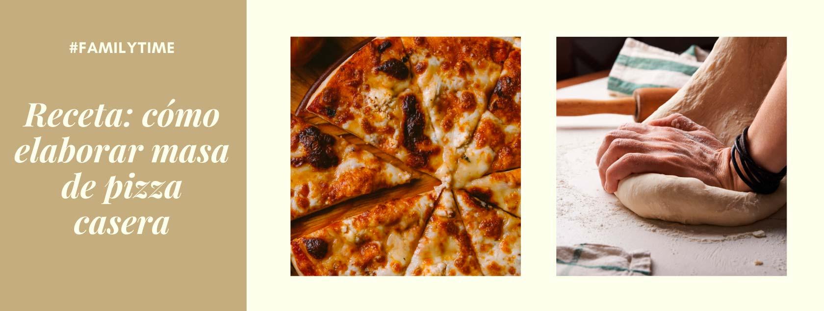 Family Time. Receta para elaborar masa de pizza casera